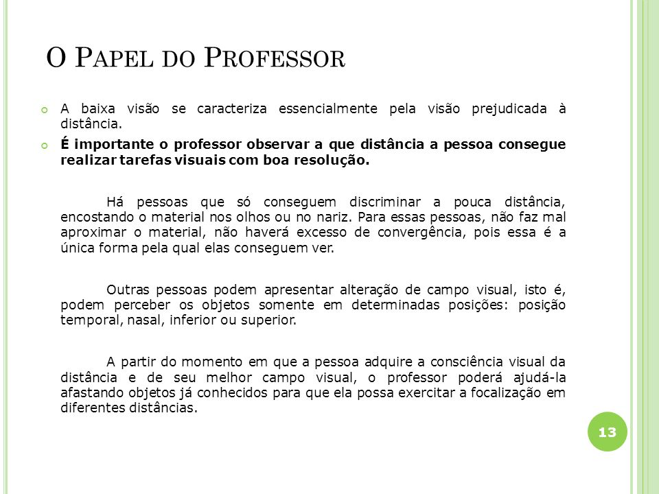 O Papel do Professor A baixa visão se caracteriza essencialmente pela visão prejudicada à distância.