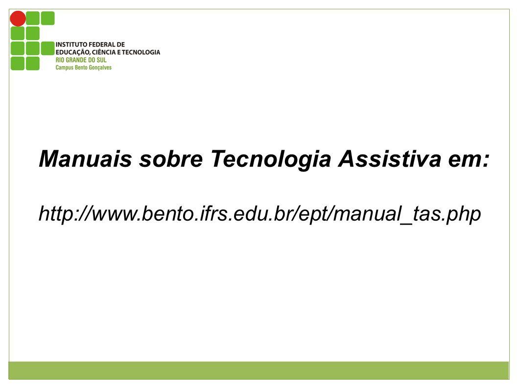 Manuais sobre Tecnologia Assistiva em: http://www. bento. ifrs. edu