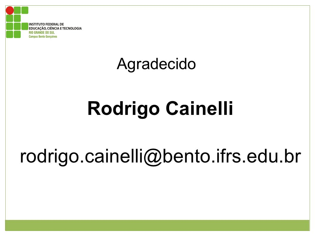Agradecido Rodrigo Cainelli rodrigo.cainelli@bento.ifrs.edu.br
