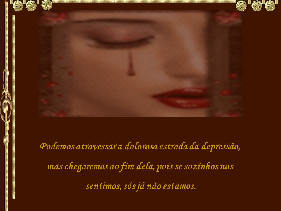 Podemos atravessar a dolorosa estrada da depressão,