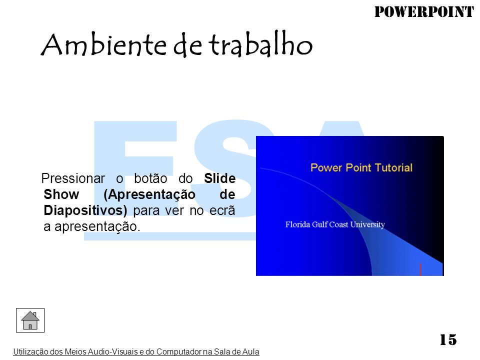 Ambiente de trabalho Pressionar o botão do Slide Show (Apresentação de Diapositivos) para ver no ecrã a apresentação.