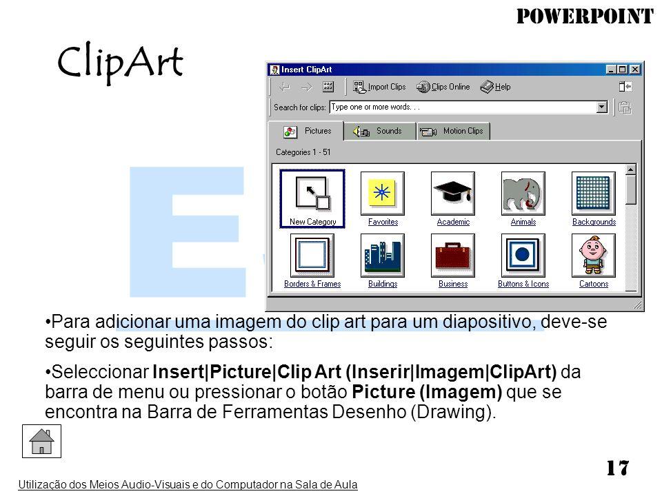 ClipArt Para adicionar uma imagem do clip art para um diapositivo, deve-se seguir os seguintes passos: