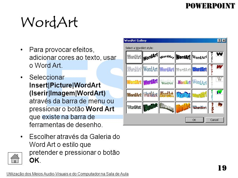 WordArt Para provocar efeitos, adicionar cores ao texto, usar o Word Art.