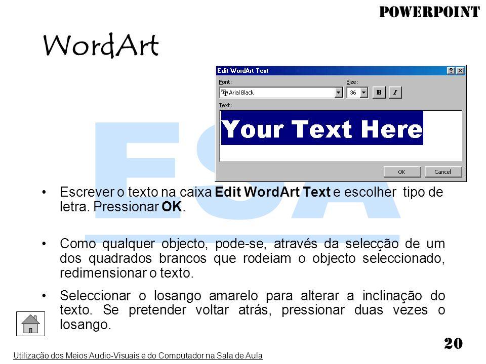 WordArt Escrever o texto na caixa Edit WordArt Text e escolher tipo de letra. Pressionar OK.