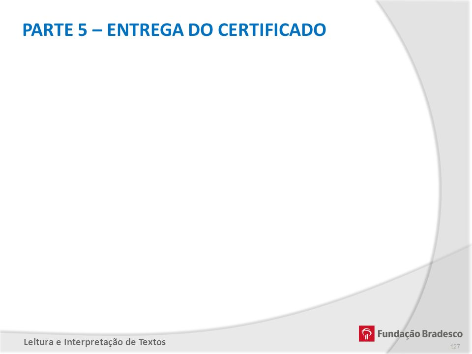 PARTE 5 – ENTREGA DO CERTIFICADO