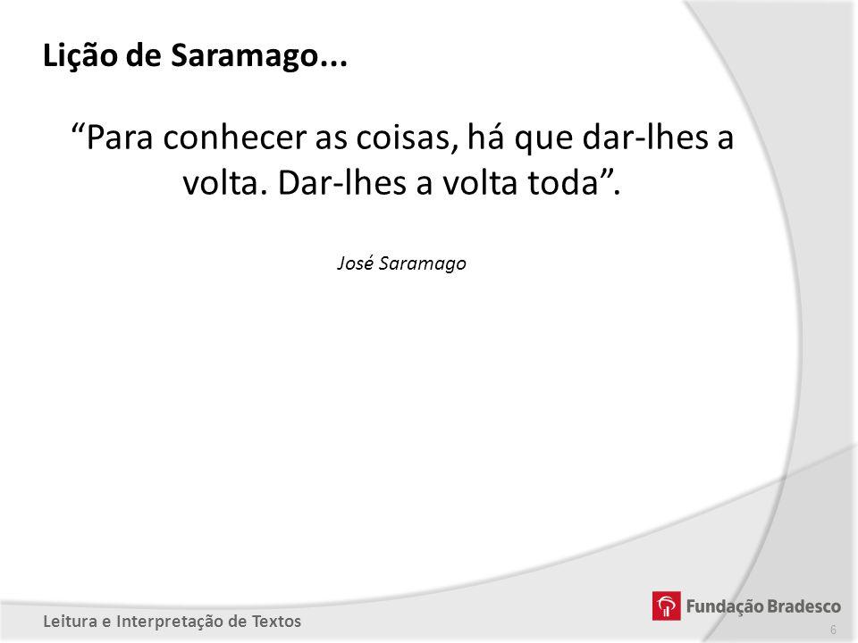 Lição de Saramago... Para conhecer as coisas, há que dar-lhes a volta.