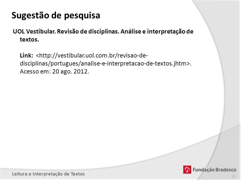 Sugestão de pesquisa UOL Vestibular. Revisão de disciplinas. Análise e interpretação de textos.