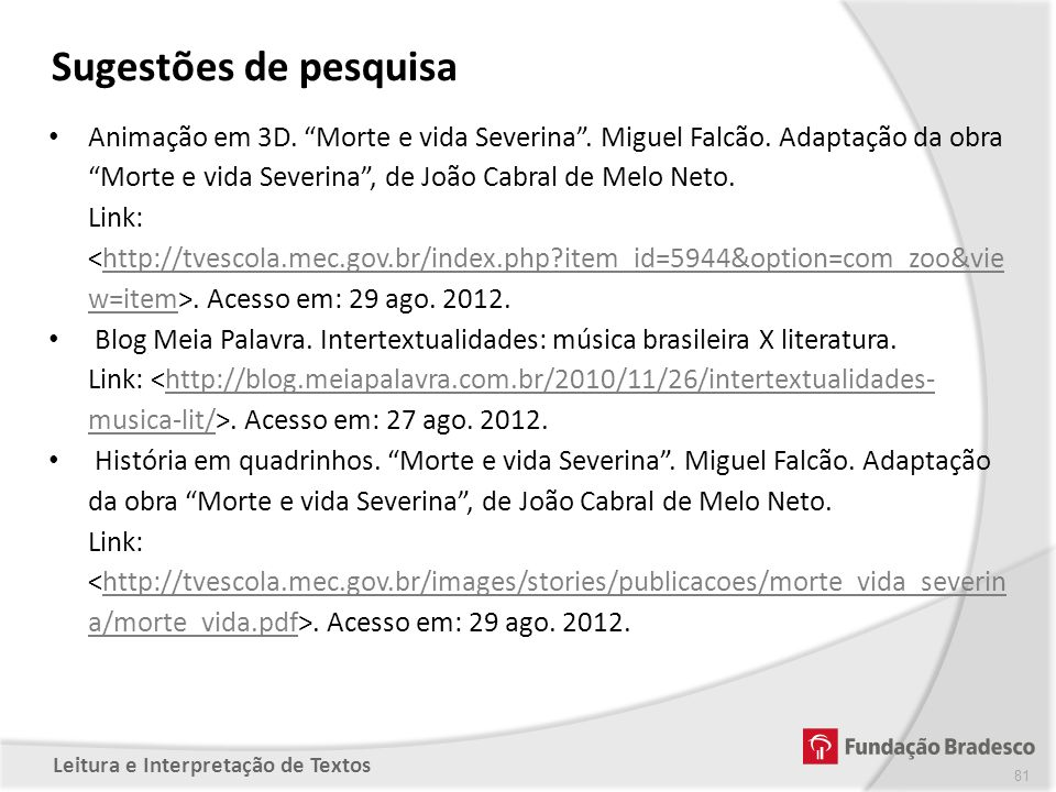 Sugestões de pesquisa Animação em 3D. Morte e vida Severina . Miguel Falcão. Adaptação da obra Morte e vida Severina , de João Cabral de Melo Neto.