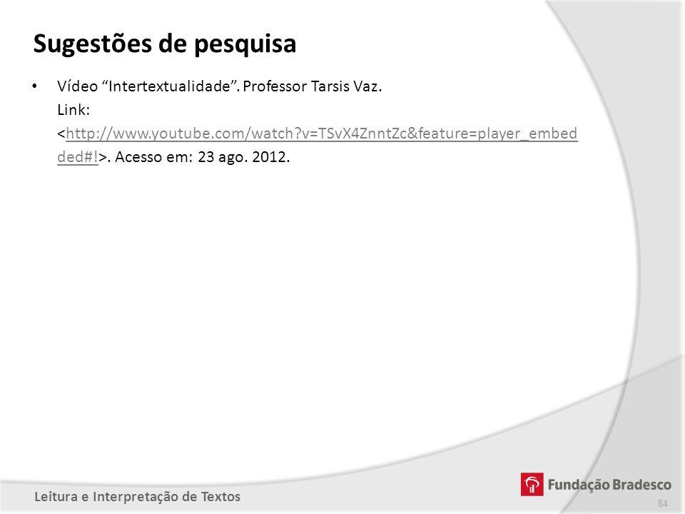 Sugestões de pesquisa Vídeo Intertextualidade . Professor Tarsis Vaz.