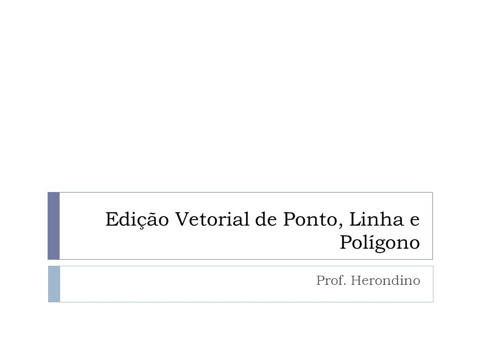 Edição Vetorial de Ponto, Linha e Polígono