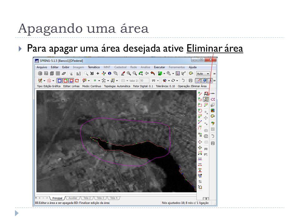 Apagando uma área Para apagar uma área desejada ative Eliminar área