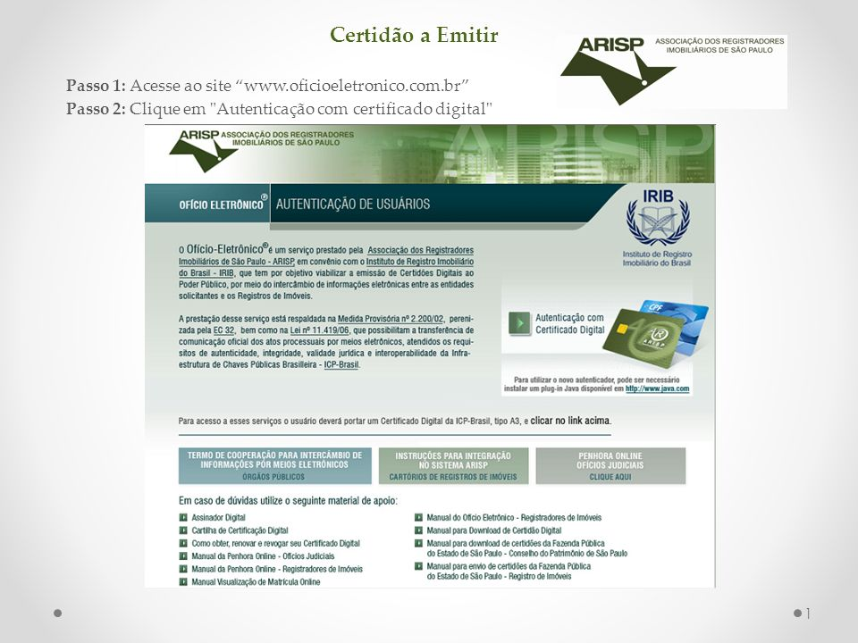 Certidão a Emitir Passo 1: Acesse ao site www.oficioeletronico.com.br Passo 2: Clique em Autenticação com certificado digital