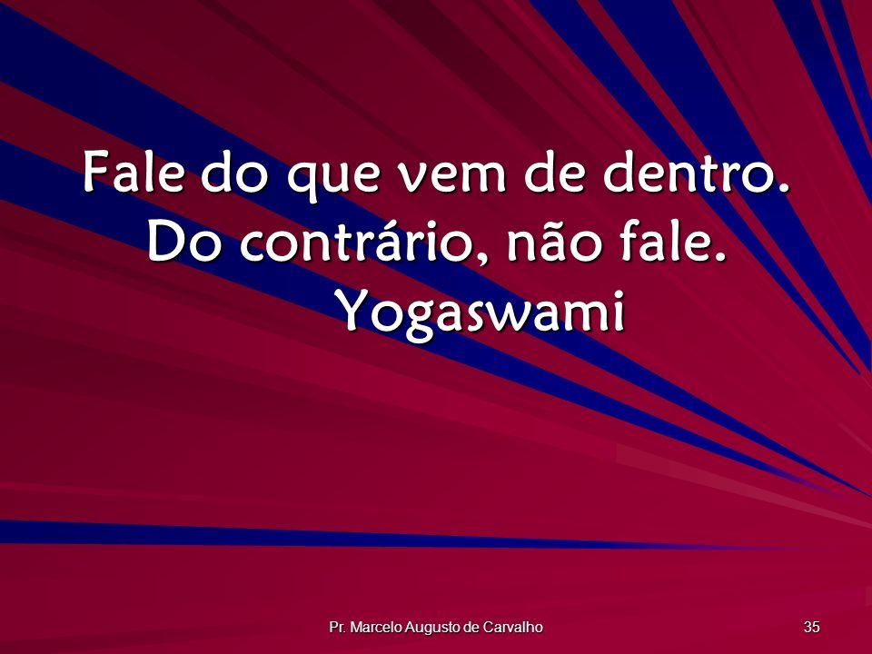 Fale do que vem de dentro. Do contrário, não fale. Yogaswami