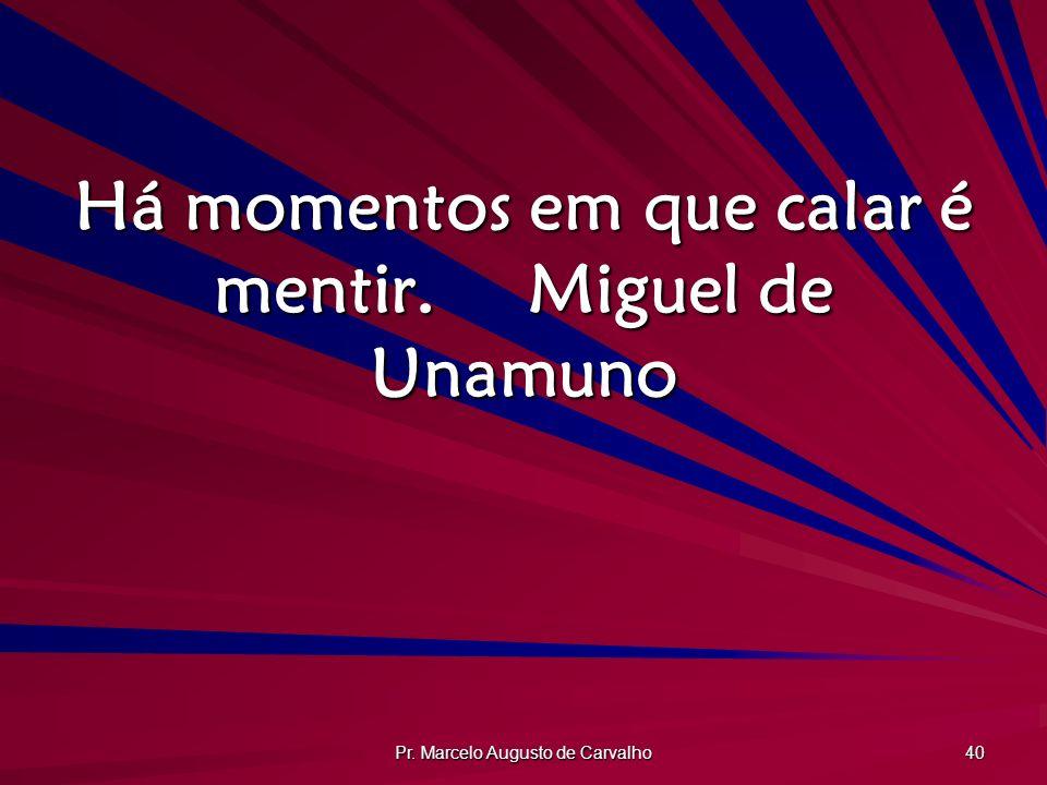 Há momentos em que calar é mentir. Miguel de Unamuno