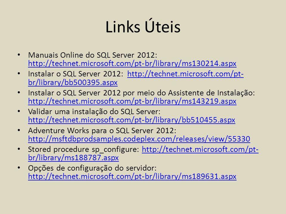 Links Úteis Manuais Online do SQL Server 2012: http://technet.microsoft.com/pt-br/library/ms130214.aspx.
