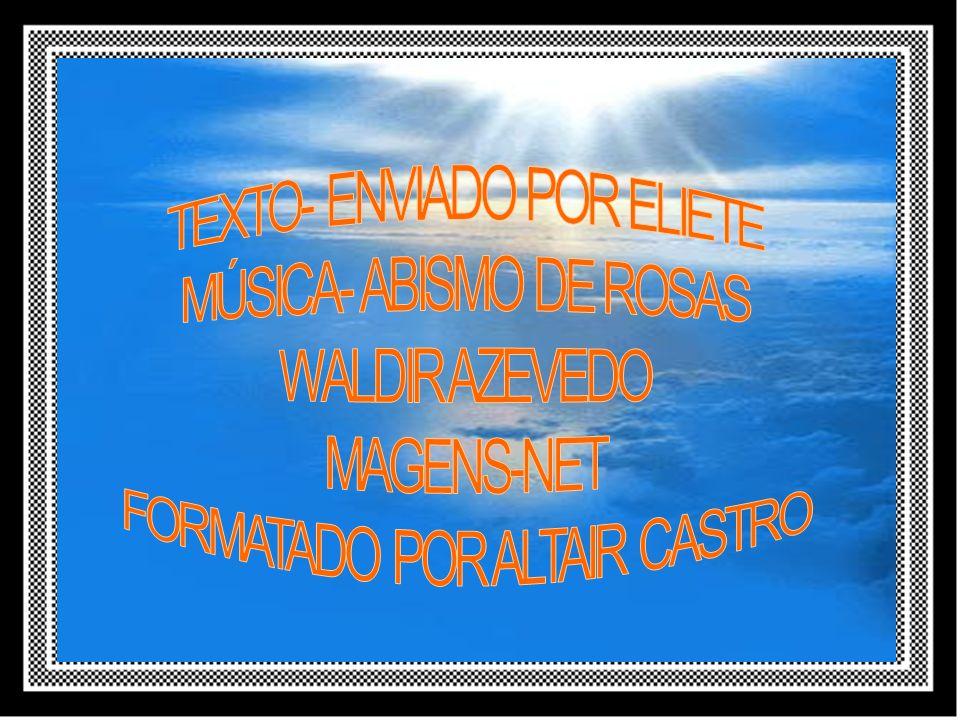 TEXTO- ENVIADO POR ELIETE MÚSICA- ABISMO DE ROSAS WALDIR AZEVEDO