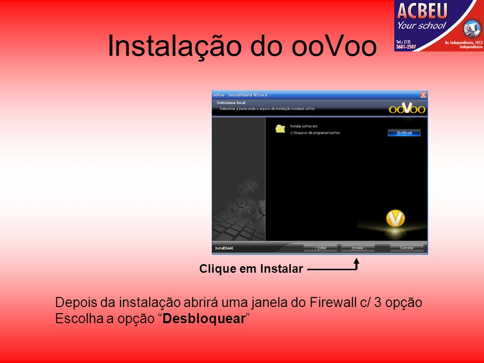 Instalação do ooVooClique em Instalar. Depois da instalação abrirá uma janela do Firewall c/ 3 opção.