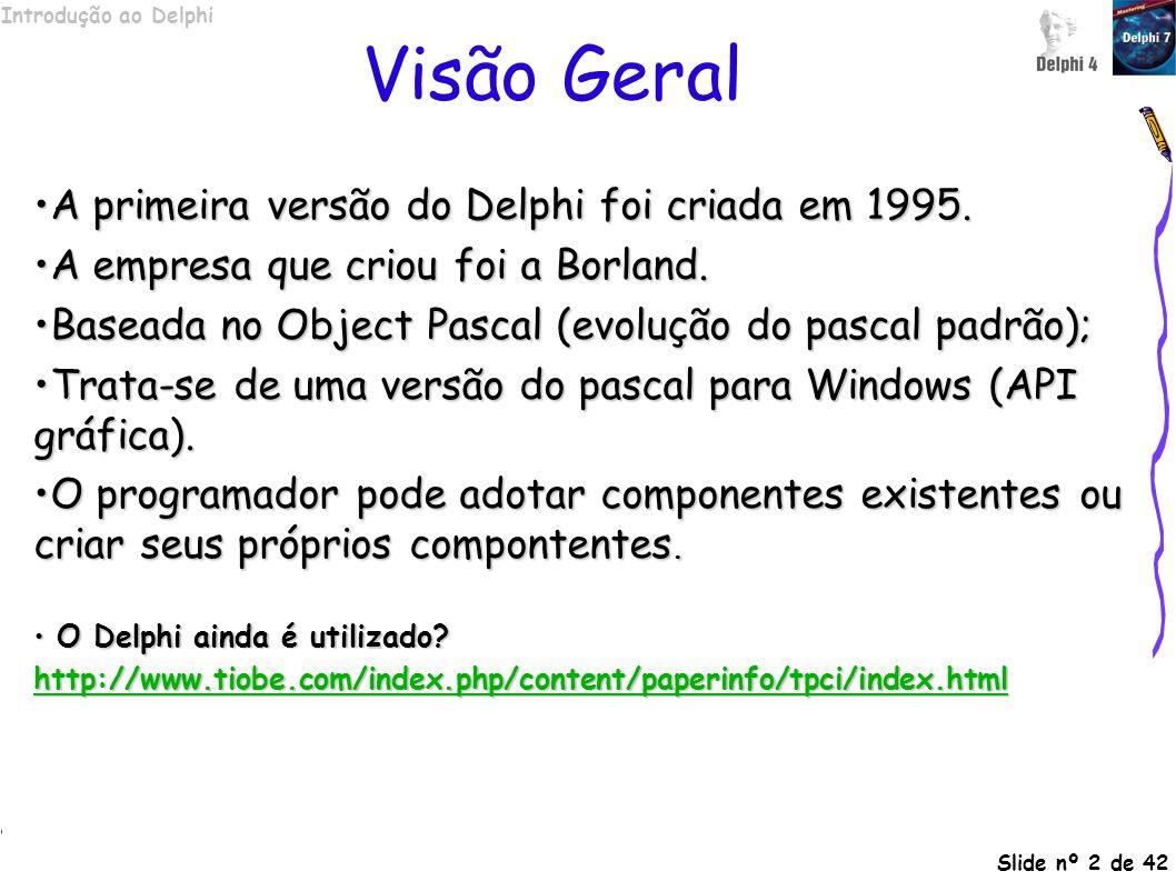 Visão Geral A primeira versão do Delphi foi criada em 1995.