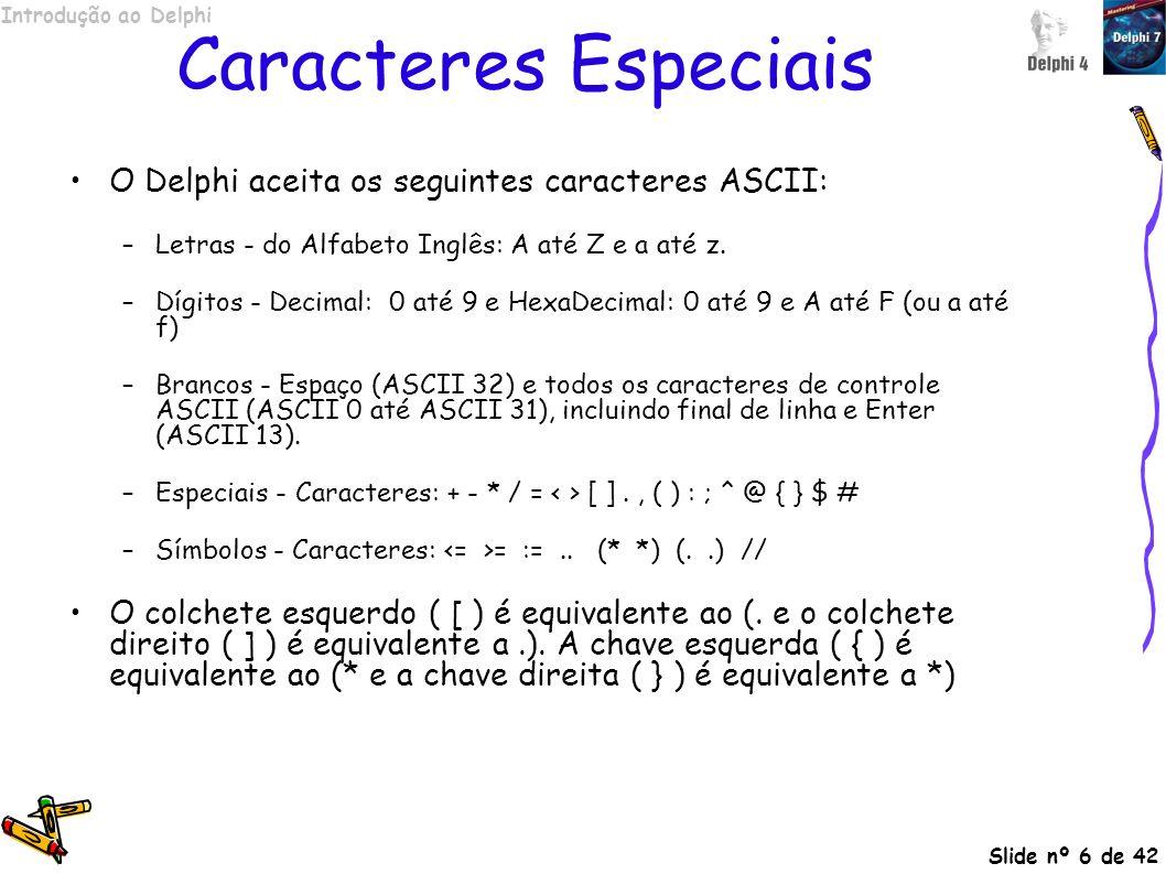 Caracteres Especiais O Delphi aceita os seguintes caracteres ASCII: