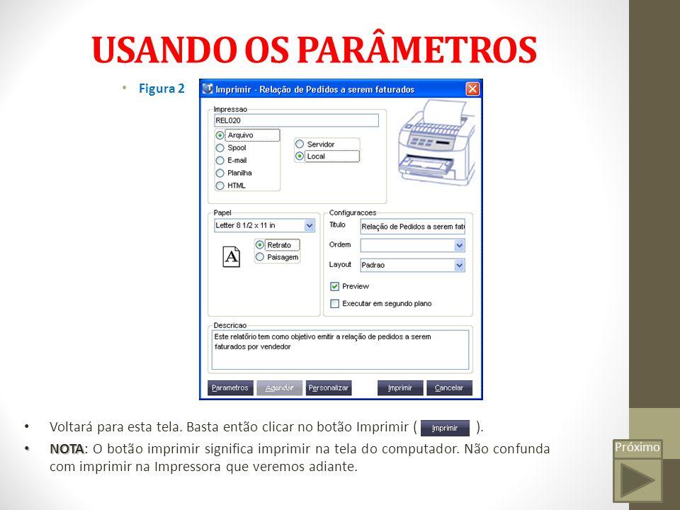 USANDO OS PARÂMETROS Figura 2. Voltará para esta tela. Basta então clicar no botão Imprimir ( ).