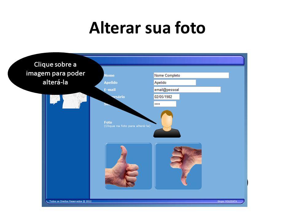 Alterar sua foto Clique sobre a imagem para poder alterá-la