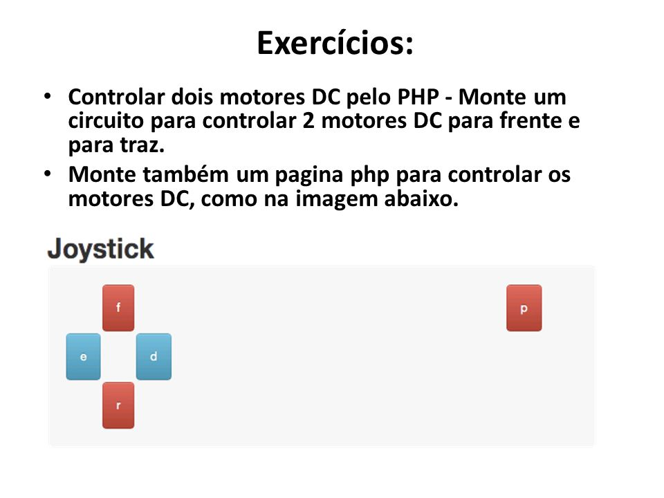 Exercícios: Controlar dois motores DC pelo PHP - Monte um circuito para controlar 2 motores DC para frente e para traz.
