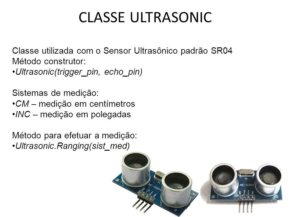 CLASSE ULTRASONIC Classe utilizada com o Sensor Ultrasônico padrão SR04. Método construtor: Ultrasonic(trigger_pin, echo_pin)