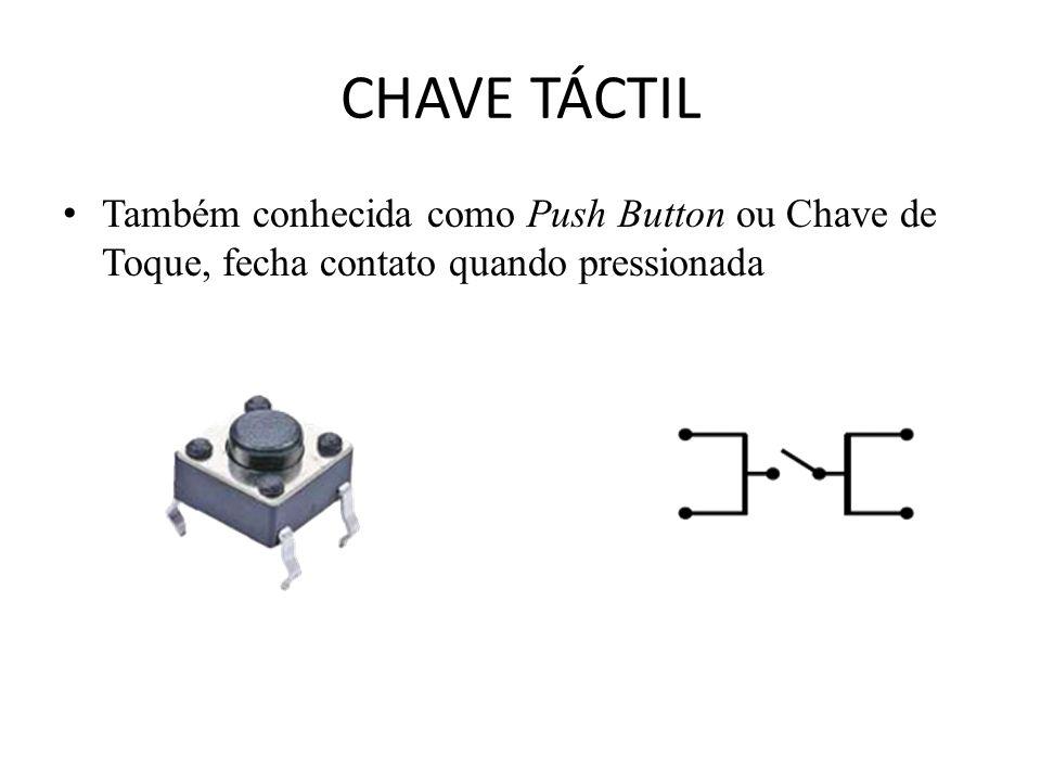 CHAVE TÁCTIL Também conhecida como Push Button ou Chave de Toque, fecha contato quando pressionada
