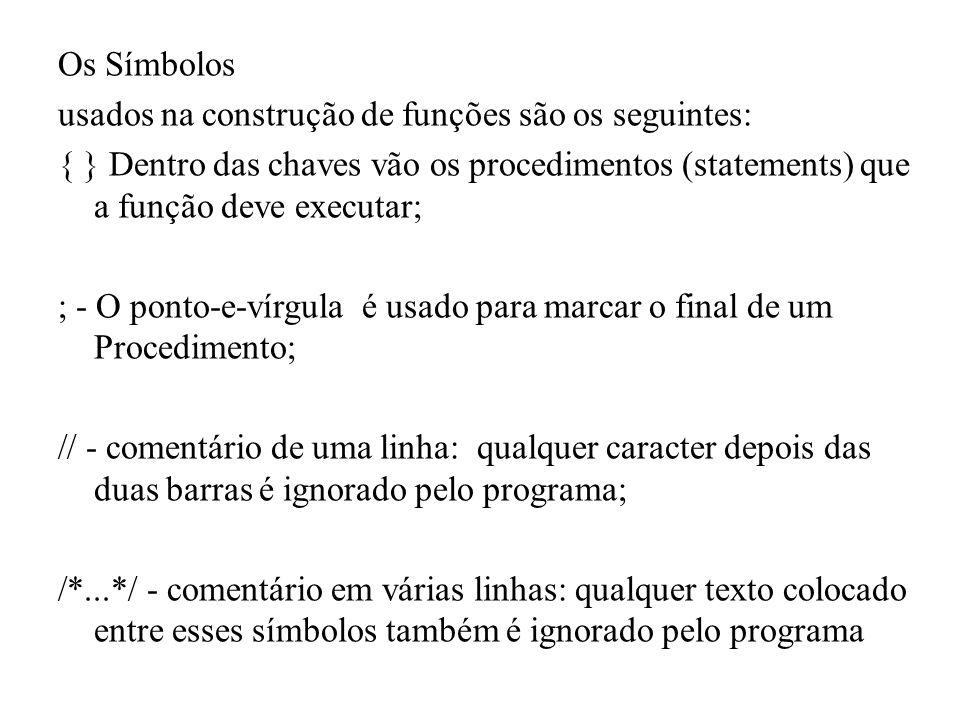 Os Símbolos usados na construção de funções são os seguintes: { } Dentro das chaves vão os procedimentos (statements) que a função deve executar;