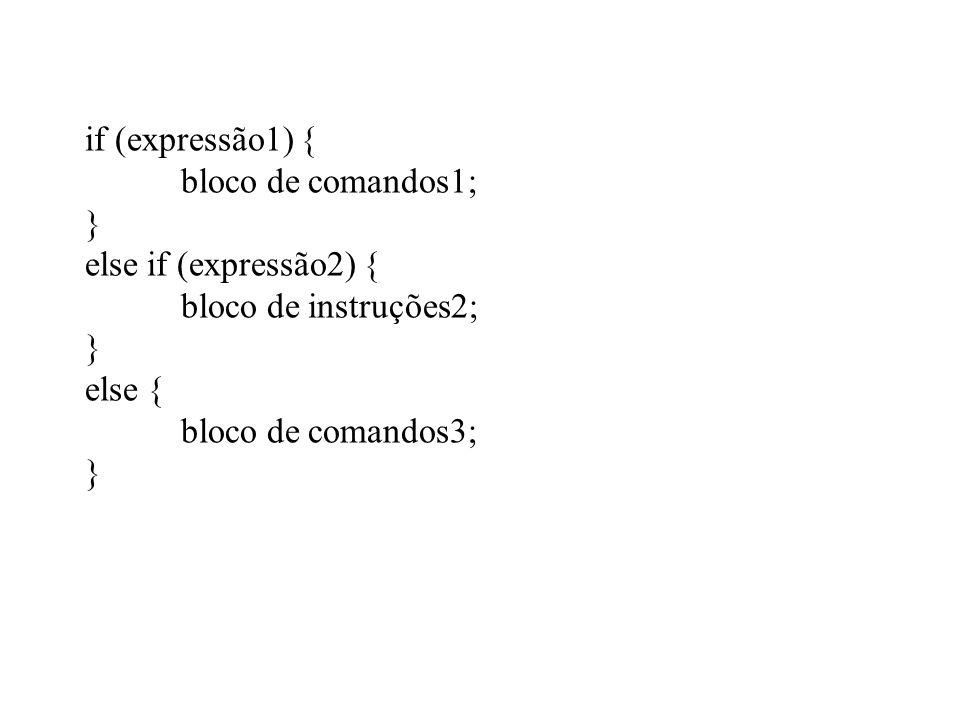 if (expressão1) { bloco de comandos1; } else if (expressão2) { bloco de instruções2; else { bloco de comandos3;