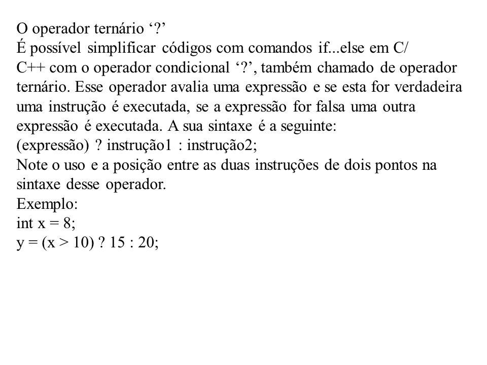 O operador ternário ' ' É possível simplificar códigos com comandos if...else em C/