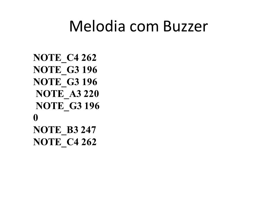 Melodia com Buzzer NOTE_C4 262 NOTE_G3 196 NOTE_A3 220 NOTE_B3 247