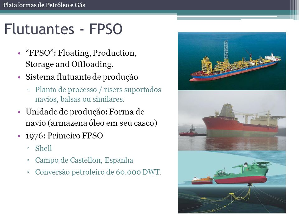 Flutuantes - FPSO FPSO : Floating, Production, Storage and Offloading. Sistema flutuante de produção.