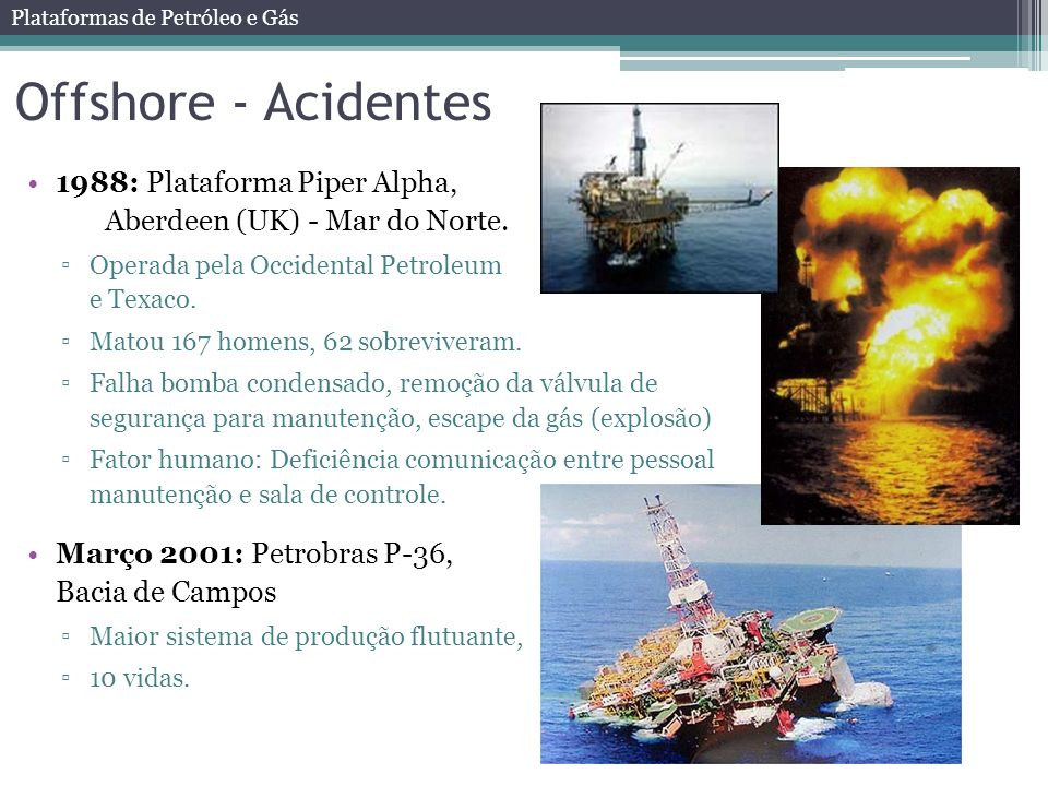 Offshore - Acidentes 1988: Plataforma Piper Alpha, Aberdeen (UK) - Mar do Norte. Operada pela Occidental Petroleum e Texaco.