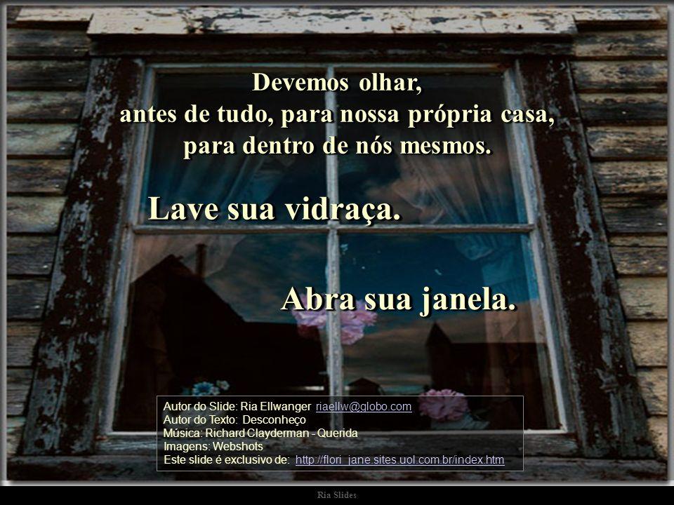 Lave sua vidraça. Abra sua janela.
