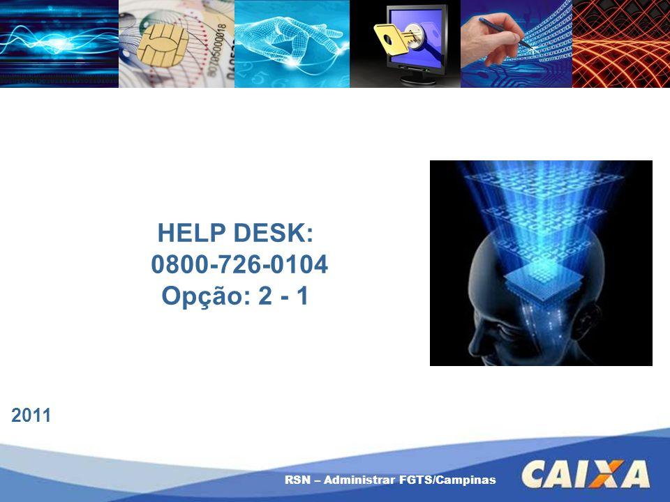 HELP DESK: 0800-726-0104 Opção: 2 - 1 2011 RSN – Administrar FGTS/Campinas