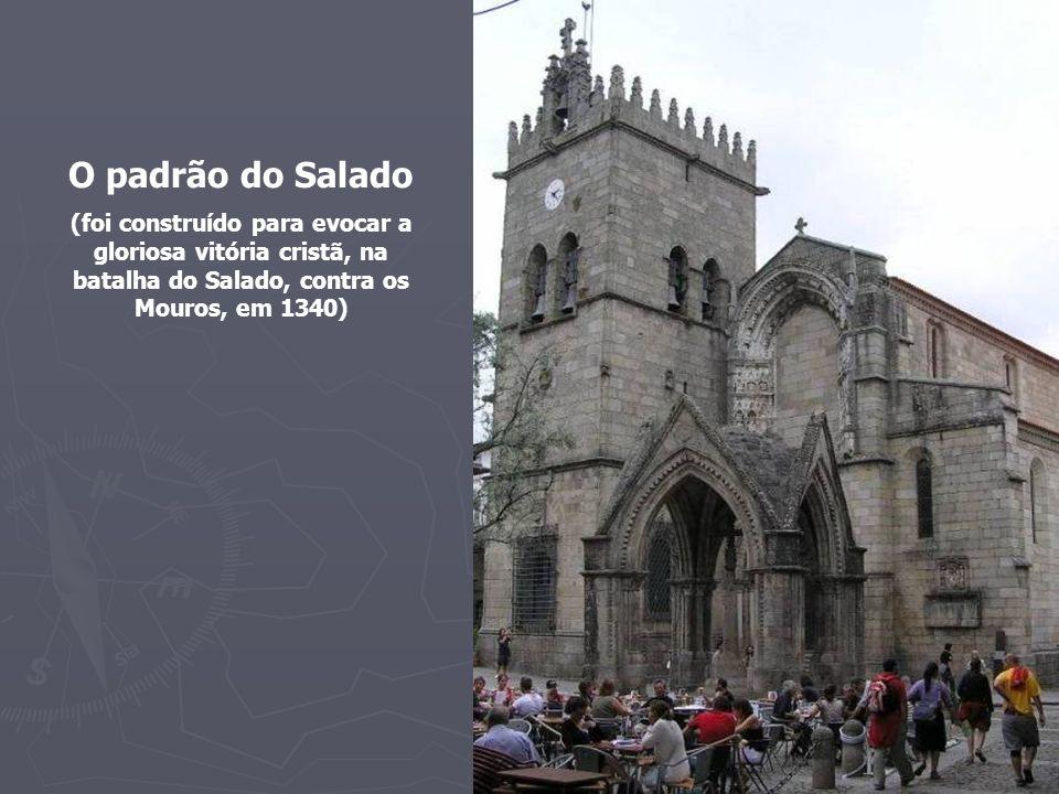 O padrão do Salado (foi construído para evocar a gloriosa vitória cristã, na batalha do Salado, contra os Mouros, em 1340)