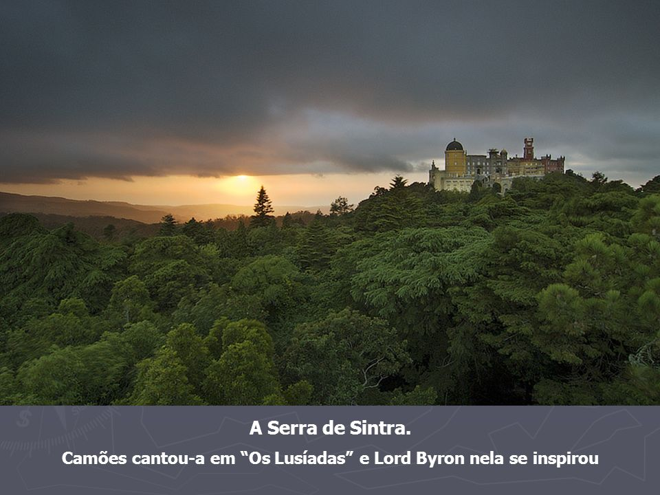 Camões cantou-a em Os Lusíadas e Lord Byron nela se inspirou
