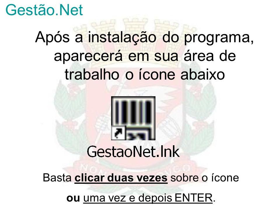 Gestão.Net Após a instalação do programa, aparecerá em sua área de trabalho o ícone abaixo. Basta clicar duas vezes sobre o ícone.