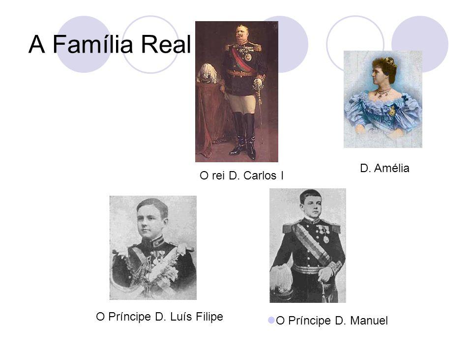 A Família Real D. Amélia O rei D. Carlos I O Príncipe D. Luís Filipe