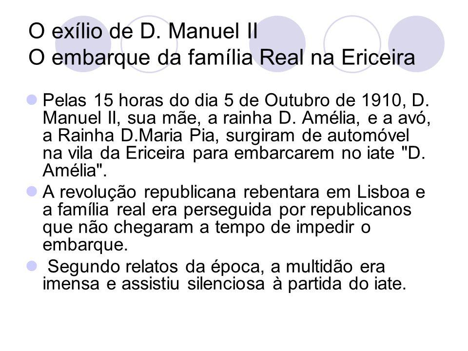 O exílio de D. Manuel II O embarque da família Real na Ericeira