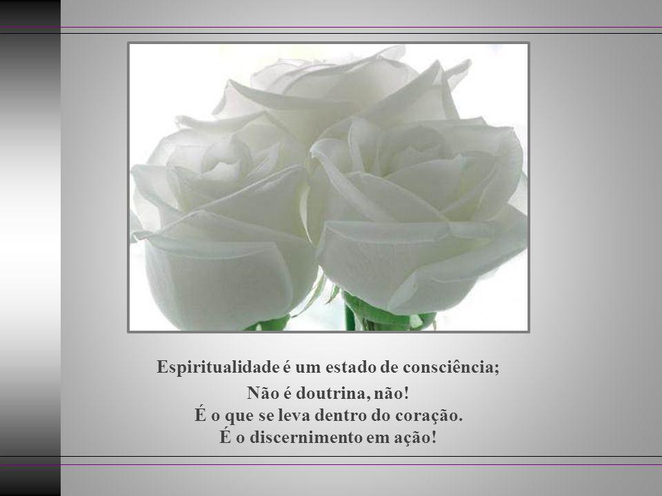 Espiritualidade é um estado de consciência;