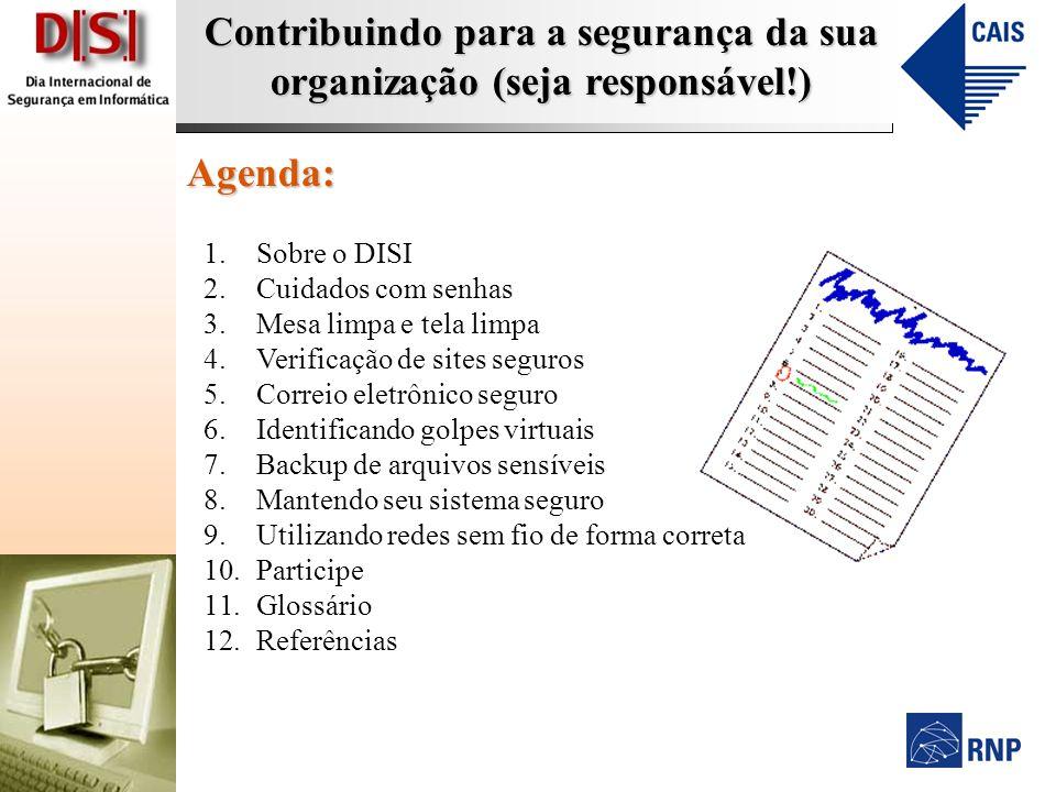 Agenda: Sobre o DISI Cuidados com senhas Mesa limpa e tela limpa