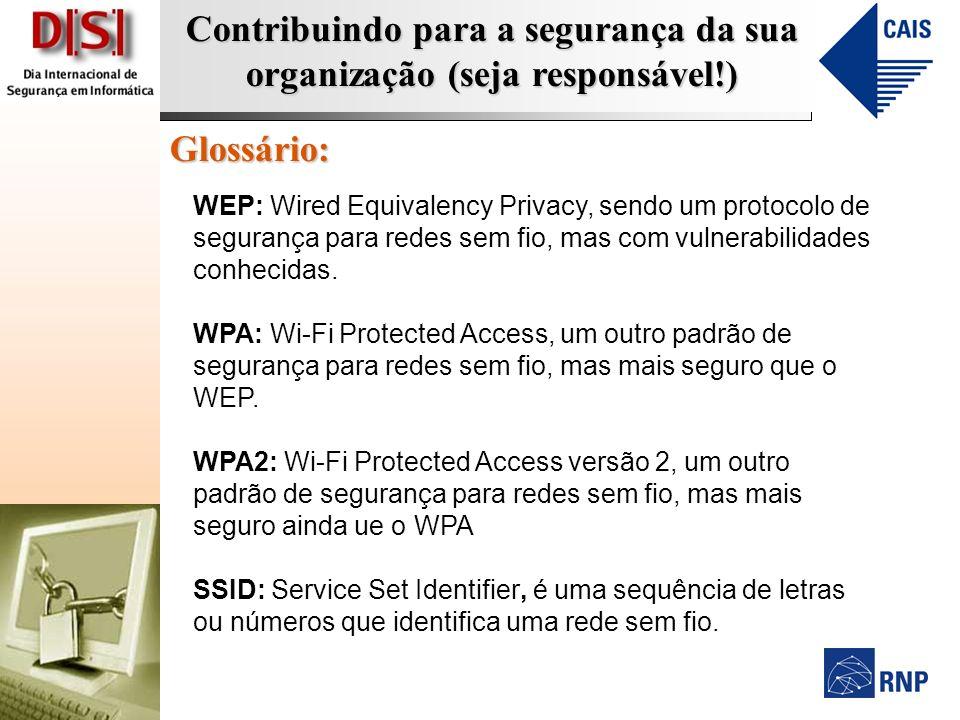 Glossário: WEP: Wired Equivalency Privacy, sendo um protocolo de segurança para redes sem fio, mas com vulnerabilidades conhecidas.