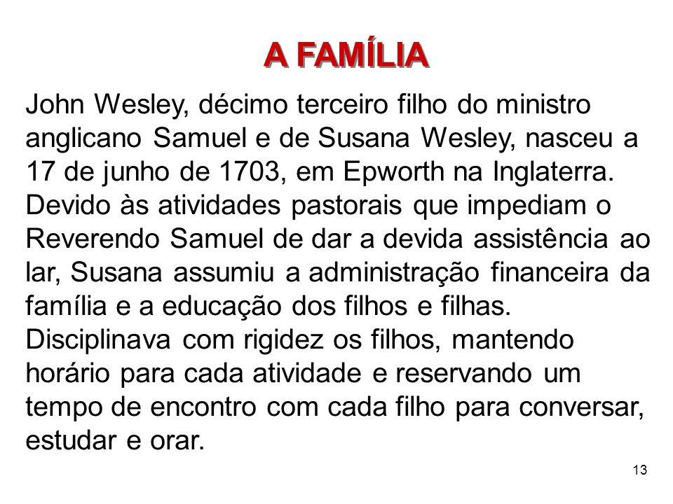 A FAMÍLIA John Wesley, décimo terceiro filho do ministro anglicano Samuel e de Susana Wesley, nasceu a 17 de junho de 1703, em Epworth na Inglaterra.