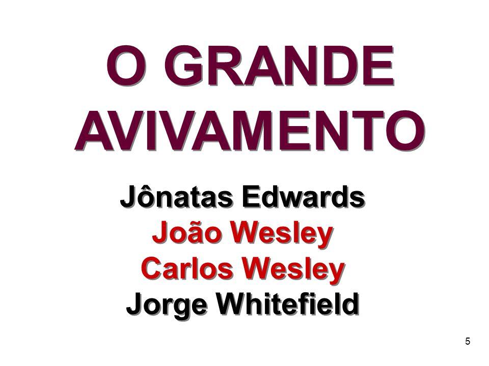 O GRANDE AVIVAMENTO Jônatas Edwards João Wesley Carlos Wesley