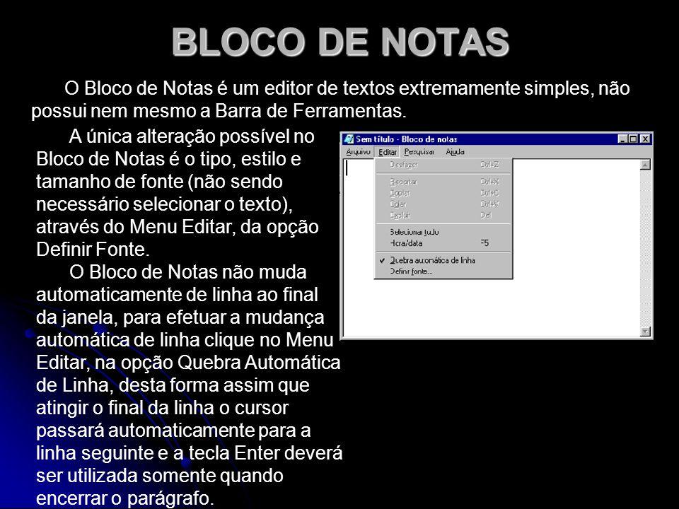 BLOCO DE NOTAS O Bloco de Notas é um editor de textos extremamente simples, não possui nem mesmo a Barra de Ferramentas.