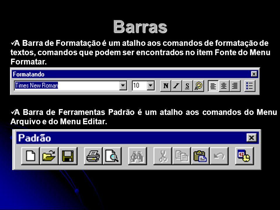 Barras A Barra de Formatação é um atalho aos comandos de formatação de textos, comandos que podem ser encontrados no item Fonte do Menu Formatar.