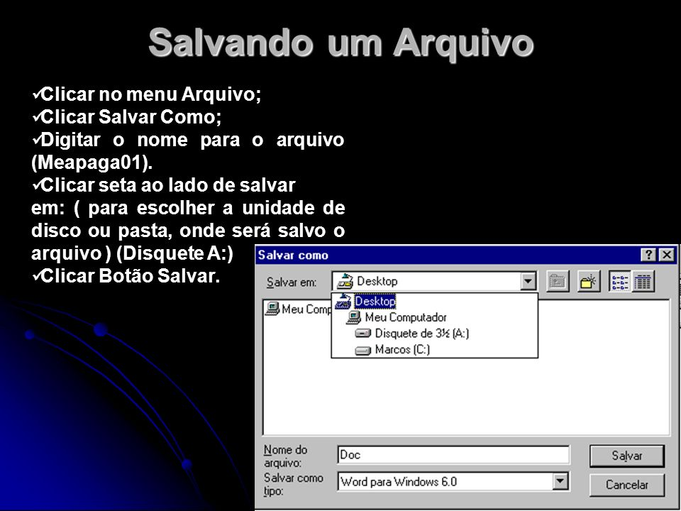 Salvando um Arquivo Clicar no menu Arquivo; Clicar Salvar Como;