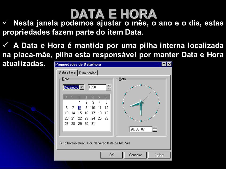 DATA E HORA Nesta janela podemos ajustar o mês, o ano e o dia, estas propriedades fazem parte do item Data.